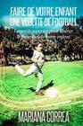Faire de votre enfant une Vedette de Football: Le guide complet pour liberer le potentiel de votre enfant Cover Image