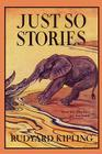 Just So Stories, Illustrated Edition (Yesterday's Classics) Cover Image