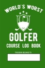 World's Worst Golfer Course Log Book: Funny Golf Gift For Your Golf Partner Friend Husband Dad or Grandpa Handy Golf Course Log Book 105 Pages 6x9 Boo Cover Image