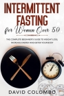 Intermittent Fasting for Women Over 50: The Complete Beginner's Guide to Weight Loss, Increase Energy and Detox your Body Cover Image