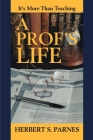 A Prof's Life: It's More Than Teaching Cover Image