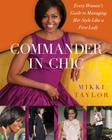 Commander in Chic: Every Woman's Guide to Managing Her Style Like a First Lady Cover Image