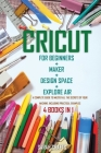Cricut: 4 BOOKS IN 1: FOR BEGINNERS + MAKER + DESIGN SPACE + EXPLORE AIR: A Complete Guide to Master all the Secrets of Your M Cover Image