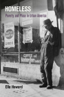 Homeless: Poverty and Place in Urban America (Politics and Culture in Modern America) Cover Image