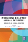 International Development and Local Faith Actors: Ideological and Cultural Encounters (Routledge Research in Religion and Development) Cover Image