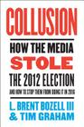 Collusion: How the Media Stole the 2012 Election---and How to Stop Them from Doing It in 2016 Cover Image