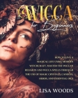 Wicca for Beginners: How to Live a Magical Life Using Modern Witchcraft. Master the Wiccan Religion and Wicca Spells through the use of Mag Cover Image