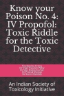 Know your Poison No. 4: IV Propofol: Toxic Riddle for the Toxic Detective: An Indian Society of Toxicology Initiative Cover Image
