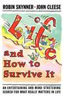 Life and How to Survive It: An Entertaining and Mind-Stretching Search for What Really Matters in Life Cover Image