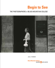 Begin to See: The Photographers of Black Mountain College Cover Image