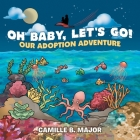 Oh Baby, Let's Go!: Our Adoption Adventure Cover Image