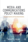 Media and Communications Policy Making: Processes, Dynamics and International Variations (Palgrave Global Media Policy and Business) Cover Image