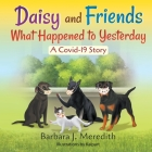 Daisy and Friends What Happened to Yesterday: A Covid-19 Story Cover Image
