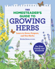The Homesteader's Guide to Growing Herbs: Learn to Grow, Prepare, and Use Herbs Cover Image