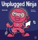 Unplugged Ninja: A Children's Book About Technology, Screen Time, and Finding Balance Cover Image
