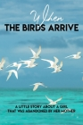When The Birds Arrive A Little Story About A Girl That Was Abandoned By Her Mother: Novels About Family Conflict Cover Image