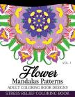 Flower Mandalas Patterns Adult Coloring Book Designs Volume 1: Stress Relief Coloring Book Cover Image