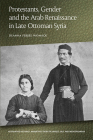Protestants, Gender and the Arab Renaissance in Late Ottoman Syria Cover Image