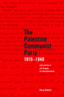 The Palestine Communist Party 1919-1948: Arab and Jew in the Struggle for Internationalism Cover Image