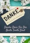 Danke Dass Sie Die Beste Tante Sind: Mein Geschenk der Wertschätzung: Vollfarbiges Geschenkbuch - Geführte Fragen - 6,61 x 9,61 Zoll Cover Image
