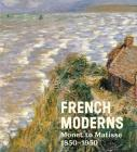 French Moderns: Monet to Matisse 1850-1950 Cover Image