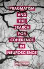 Pragmatism and the Search for Coherence in Neuroscience Cover Image