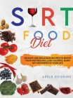 Sirt Food Diet: 100 Easy and Delicious Recipes to Boost your Metabolism, Lose Calories, Burn Fat and Improve your Life Cover Image
