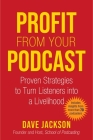 Profit from Your Podcast: Proven Strategies to Turn Listeners into a Livelihood Cover Image