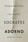 Changing the Subject: Philosophy from Socrates to Adorno Cover Image