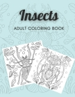 Insects Adult Coloring Book: Insect Coloring Book Relaxation for Adults, Beautiful Coloring Templates, Stress-Free and Relaxing Coloring, 13 pages, Cover Image