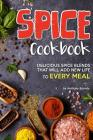 Spice Cookbook: Delicious Spice Blends That Will Add New Life to Every Meal Cover Image