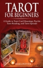 Tarot for Beginners: A Guide to Tarot Card Meanings, Psychic Tarot Reading, and Tarot Spreads Cover Image