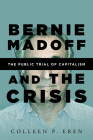 Bernie Madoff and the Crisis: The Public Trial of Capitalism Cover Image