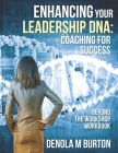 Enhancing Your Leadership DNA: Beyond the Workshop Workbook: Coaching For Success Cover Image
