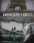 Aaron Burr's Ghost and Other New York City Hauntings Cover Image