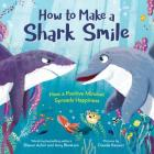 How to Make a Shark Smile: How a Positive Mindset Spreads Happiness Cover Image