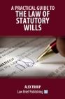 A Practical Guide to the Law of Statutory Wills Cover Image