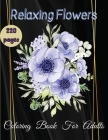 Relaxing Flowers Coloring Book For Adults: An Adult Coloring Book Featuring Beautiful Flowers and Floral Designs for Stress Relief and Relaxation (Flo Cover Image