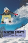 Winter Sports: Get Over The Cold: All Sports In Winter Cover Image