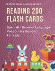 Reading 200 Flash Cards Spanish - Russian Language Vocabulary Builder For Kids: Practice Basic Sight Words list activities books to improve reading sk Cover Image