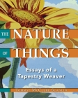 The Nature of Things: Essays of a Tapestry Weaver Cover Image