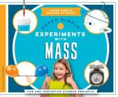 Super Simple Experiments with Mass: Fun and Innovative Science Projects (Super Simple Science at Work) Cover Image