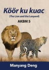 The Lion and the Leopard (Köör ku Kuac) is the fifth book of AKBM kids' books. Cover Image