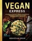 Vegan Express: 180 schnelle Alltags-Blitz-Rezepte für Berufstätige. Höchstens 10 Zutaten und in maximal 30 Minuten fertig auf dem Tel Cover Image
