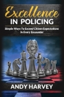 Excellence in Policing: Simple Ways to Exceed Citizen Expectations in Every Encounter Cover Image