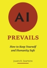 AI Prevails: How to Keep Yourself and Humanity Safe Cover Image