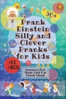 PrankEinstein Silly and Clever Pranks for Kids: Awesome Not Mean Just Fun Prank Ideas! Cover Image