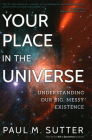Your Place in the Universe: Understanding Our Big, Messy Existence Cover Image