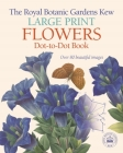 The Royal Botanic Gardens Kew Large Print Flowers Dot-To-Dot Book: Over 80 Beautiful Images Cover Image