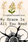 My Grace is All you Need: 2 Corinthians 12:9: Religious, Spiritual, Motivational Notebook, Journal, Diary (110 Pages, Blank, 6 x 9) Cover Image